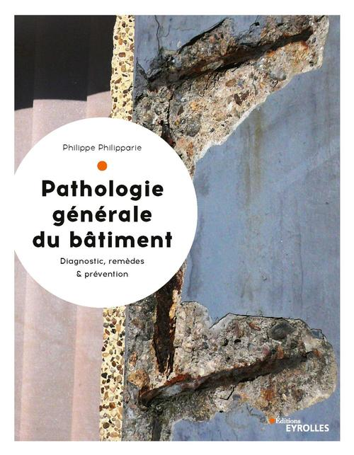 Pathologie générale du batiment ; diagnostic, remèdes et prévention