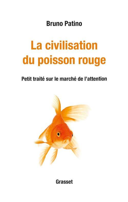 La civilisation du poisson rouge ; petit traité sur le marché de l'attention