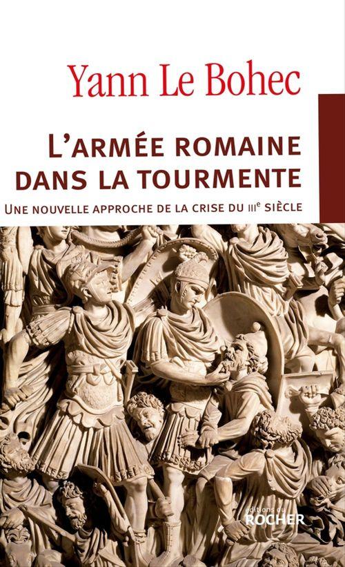 L'armée romaine dans la tourmente ; une nouvelle approche de la crise du troisième siècle