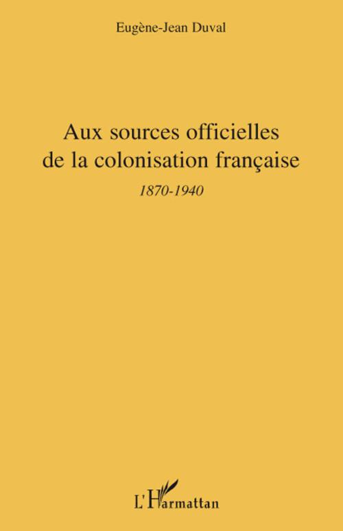 Aux sources officielles de la colonisation française ; 1870-1940