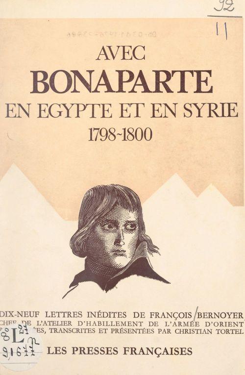 Avec Bonaparte, en Égypte et en Syrie, 1798-1800  - François Bernoyer