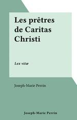Les prêtres de Caritas Christi  - Joseph-Marie Perrin