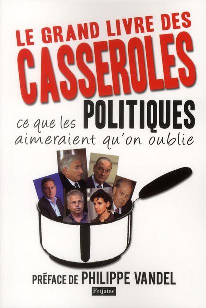 Le grand livre des casseroles ; ce que les politiques aimeraient qu'on oublie