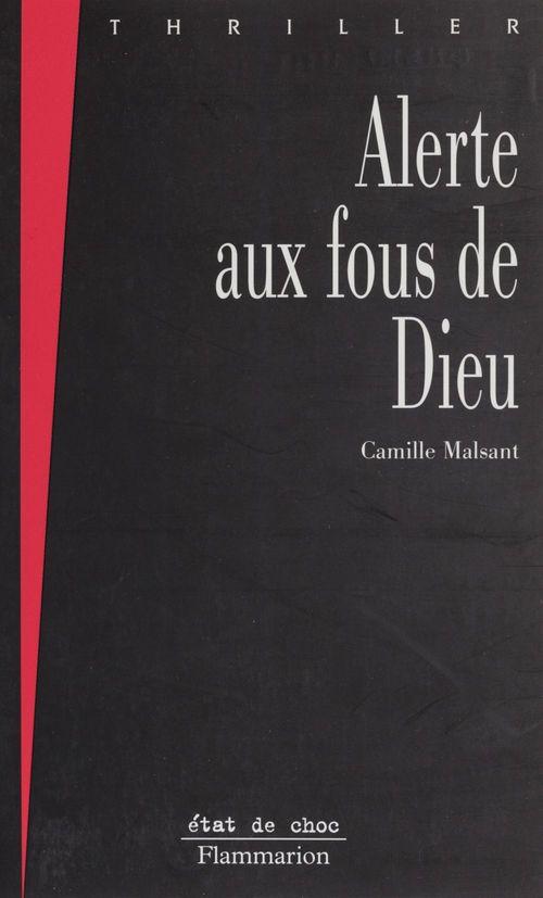 Alerte aux fous de Dieu  - Malsant C.  - Camille Malsant