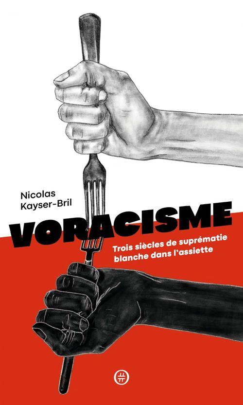 Voracisme - trois siecles de suprematie blanche dans l'assie