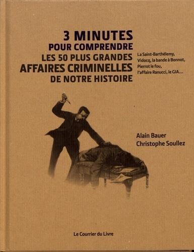 Les 50 + grandes affaires criminelles de notre histoire ; 3 mn pour comprendre