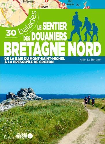 Le sentier des douaniers Bretagne Nord ; 30 balades (édition 2021)