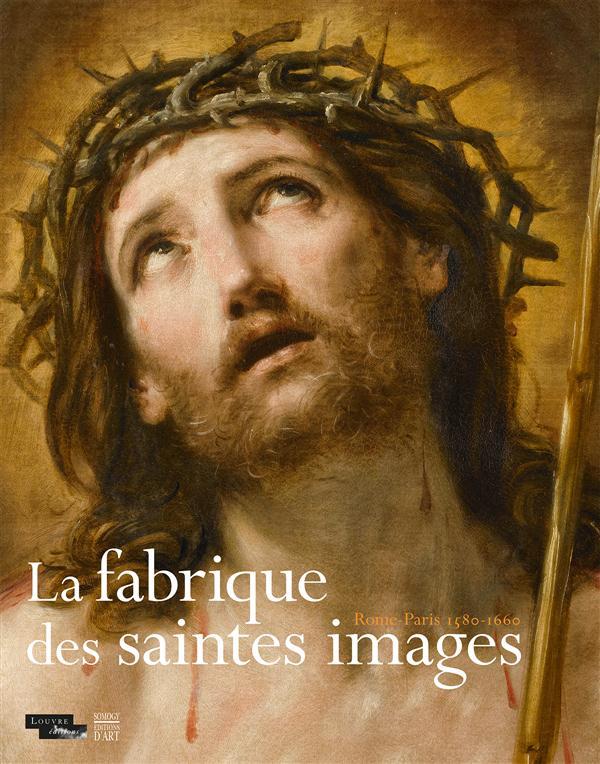 La fabrique des saintes images ; Rome-Paris 1580-1660