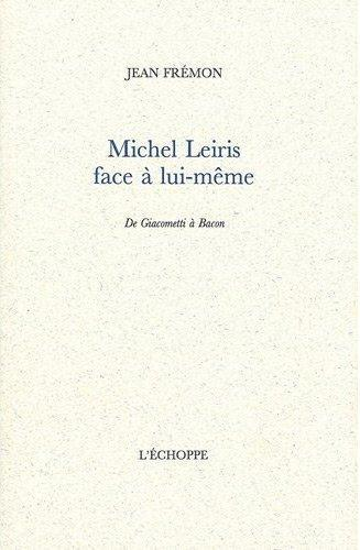 Michel leiris face a lui-meme - de giacometti a bacon