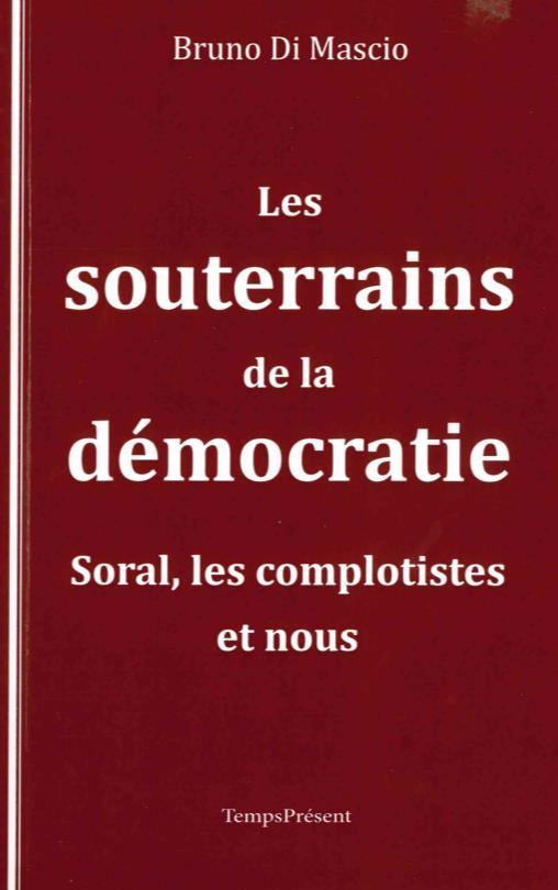 Les souterrains de la démocratie ; Soral, les complotistes et nous