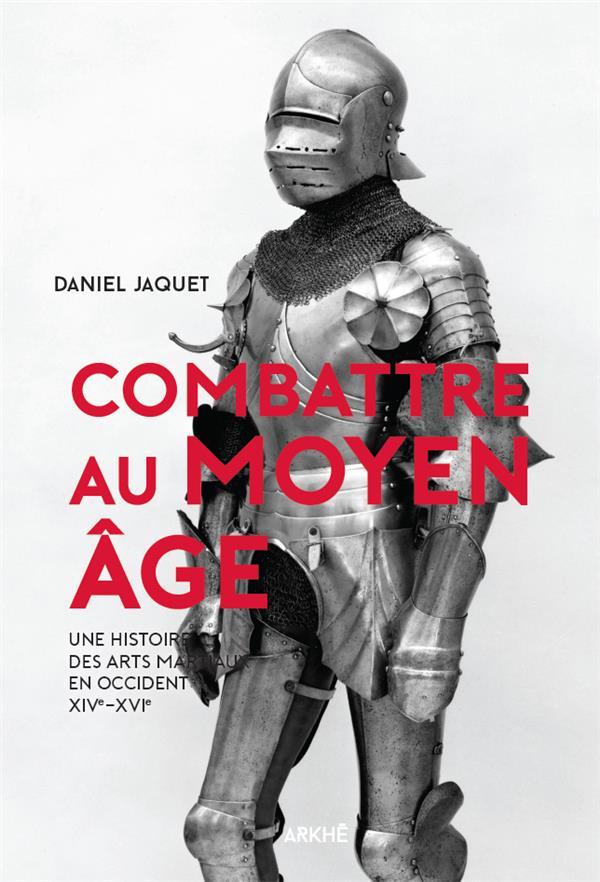 Combattre au Moyen âge ; une histoire des arts martiaux en Occident XIVe-XVIe