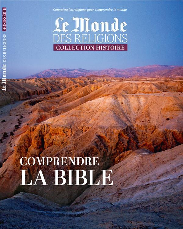 Le monde des religions hors serie ; collection histoire ; comprendre la bible