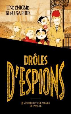 DROLES D'ESPIONS T.1  -  UNE ENIGME BLEU SAPHIR