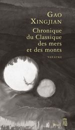 Vente Livre Numérique : Chronique du Classique des mers et des monts. Tragicomédie divine en trois actes  - Gao Xingjian