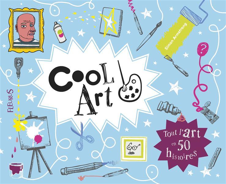 Cool art ; tout l'art en 50 histoires
