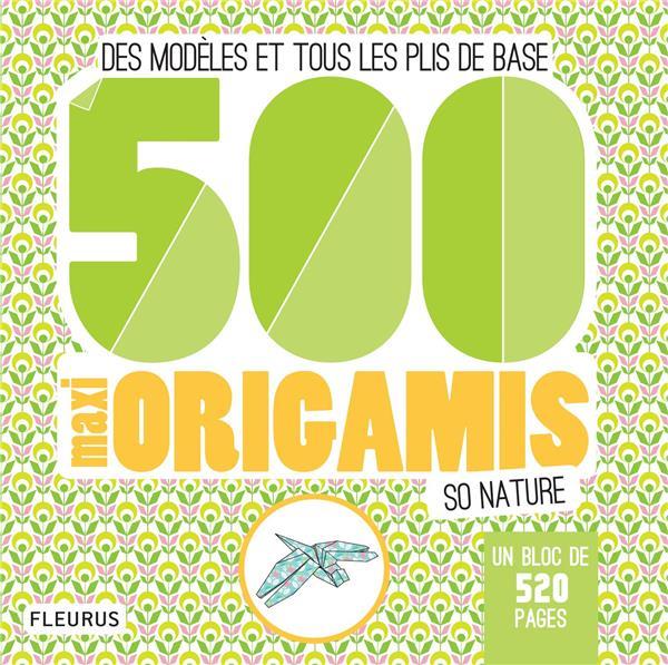 500 maxi origamis so nature ; des modèles et tous les plis de base