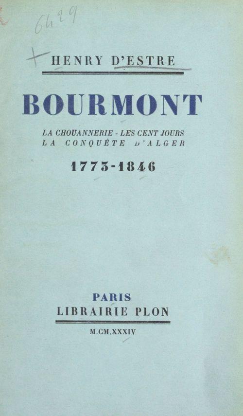 Bourmont : la Chouannerie, les Cent jours, la conquête d'Alger (1773-1846)  - Henry D'Estre