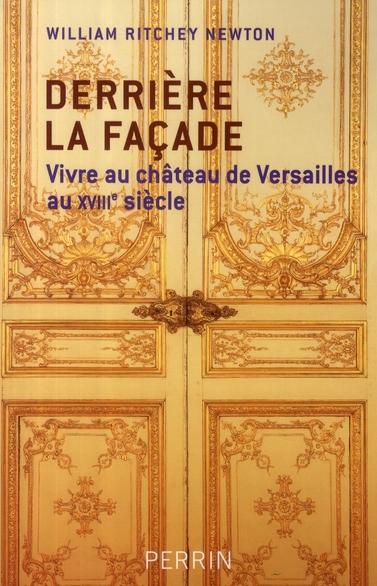 Derrière la façade ; vivre au château de Versailles  au XVIII siècle