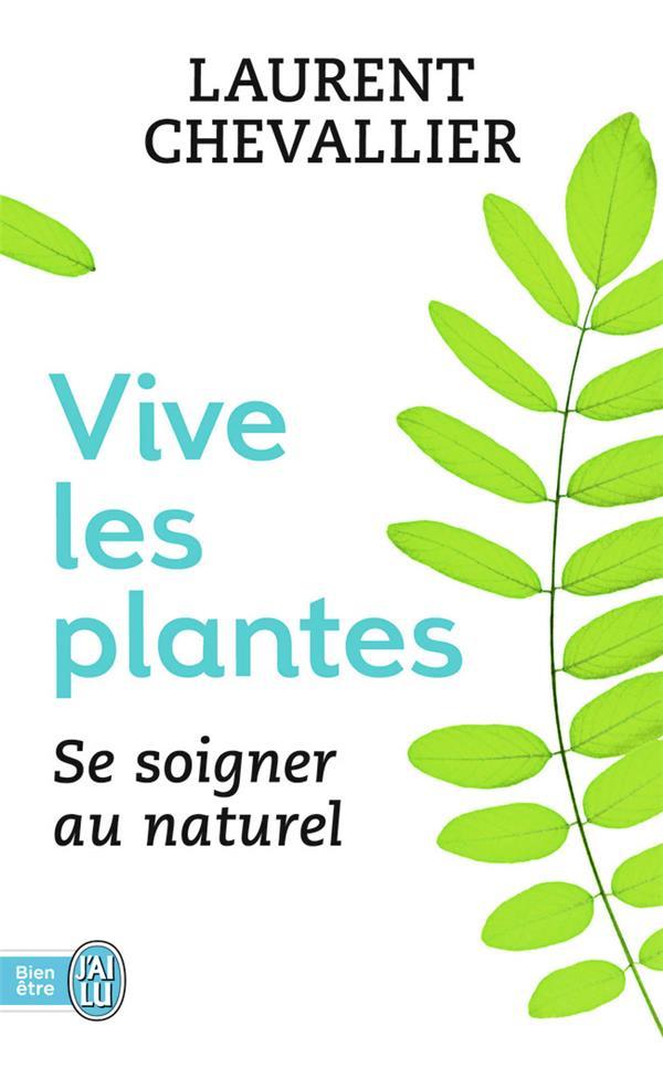 Vive les plantes ; se soigner au naturel