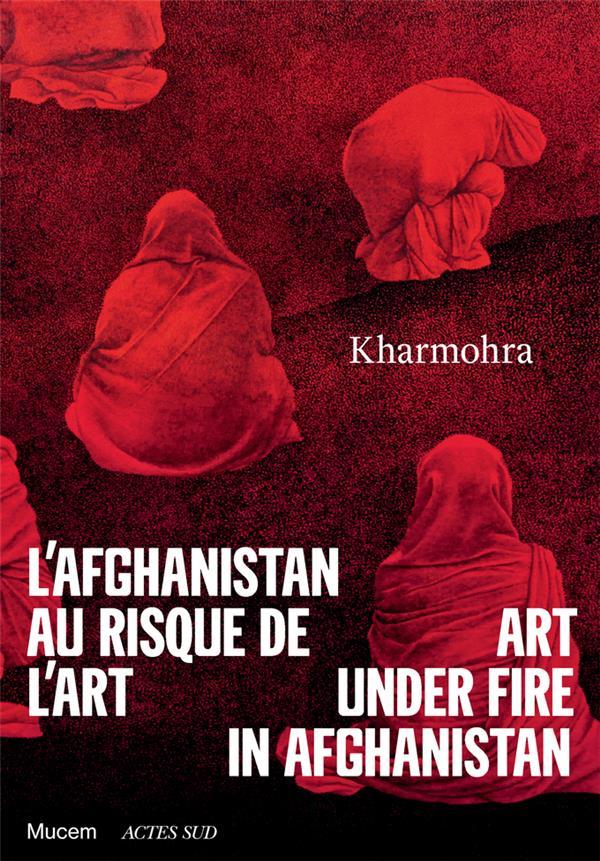 Kharmohra ; l'Afghanistan au risque de l'art