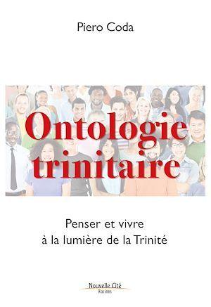 Ontologie trinitaire ; penser et vivre à la lumière de la Trinité