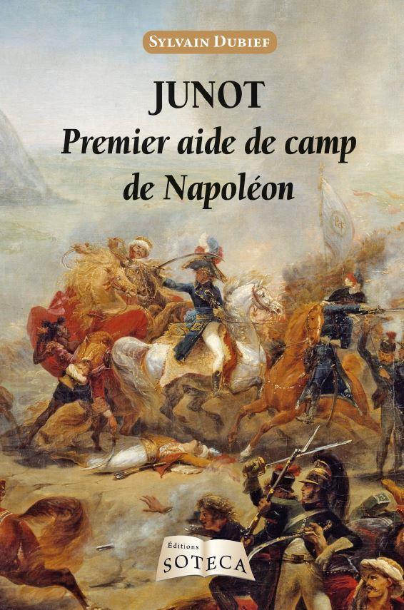 JUNOT, PREMIER AIDE DE CAMP DE NAPOLEON (1771-1813)