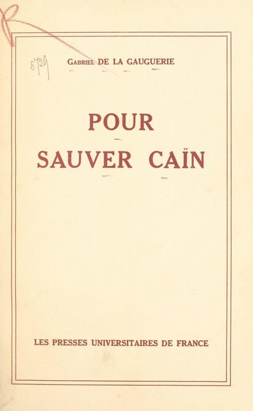 Pour sauver Caïn  - Gabriel de La Gauguerie