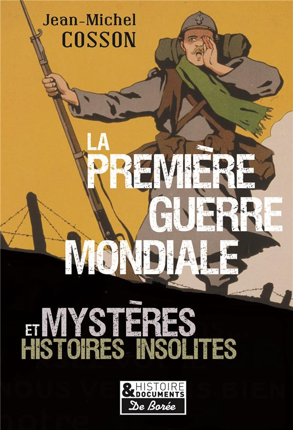 La Première Guerre mondiale ; mystères et histoires insolites
