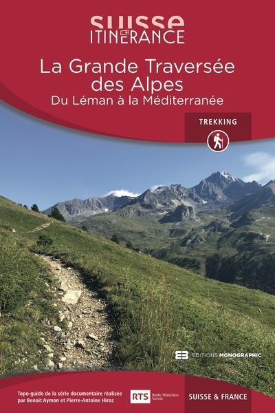 La grande traversée des Alpes ; du Leman à la méditerranée (édition 2018)