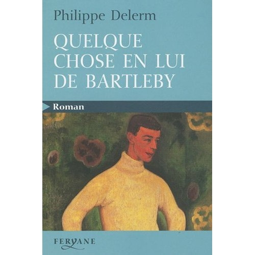 QUELQUE CHOSE EN LUI DE BARTLEBY DELERM