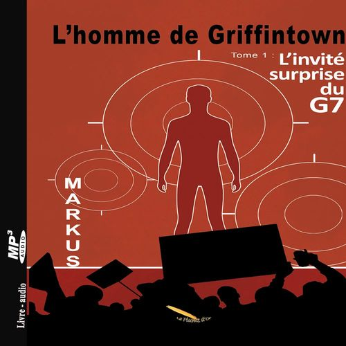 Vente AudioBook : L'homme de Griffintown T1 L'invité surprise du G7  - MARKUS