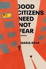 Good Citizens Need Not Fear  - Maria Reva