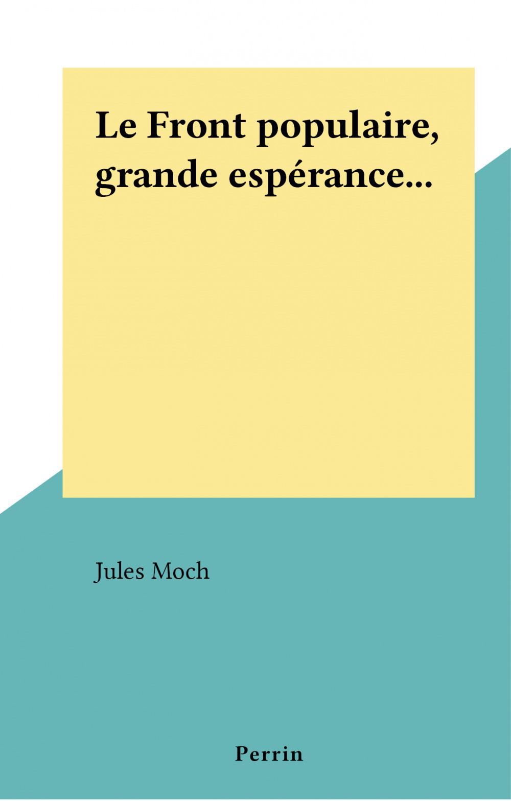 Le Front populaire, grande espérance...  - Jules Moch