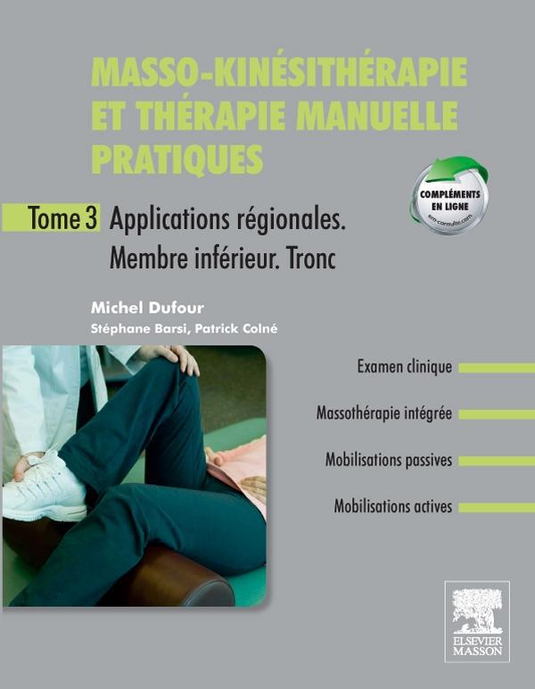 Masso-Kinesitherapie Et Therapie Manuelle Pratiques T.3 ; Applications Regionales T.3 : Membre Inferieur, Tronc Inferieur