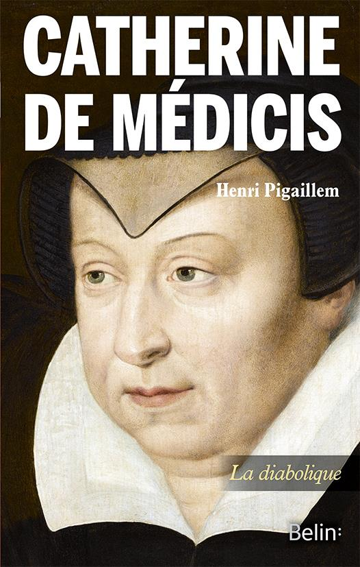 Catherine de Médicis, la diabolique