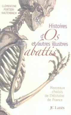 Histoires d'os et autres illustres abattis ; morceaux choisis de l'histoire de France