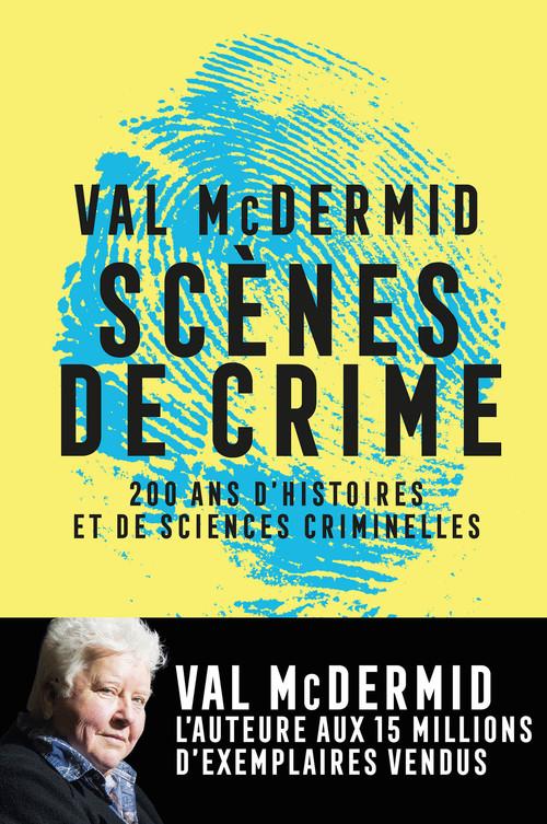 Scènes de crime ; histoire des sciences criminelles