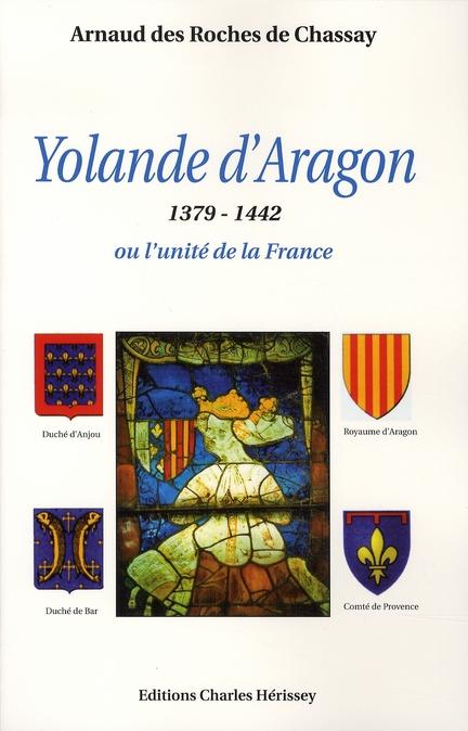 Yolande d'aragon, 1379-1442 ou l'unité de la france
