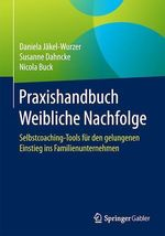 Praxishandbuch Weibliche Nachfolge  - Daniela Jakel-Wurzer - Susanne Dahncke - Nicola Buck