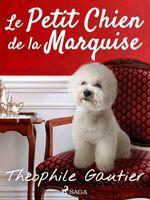 Vente Livre Numérique : Le Petit Chien de la Marquise  - Théophile Gautier