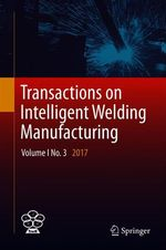 Transactions on Intelligent Welding Manufacturing  - Shanben Chen - Yuming Zhang - Zhili Feng