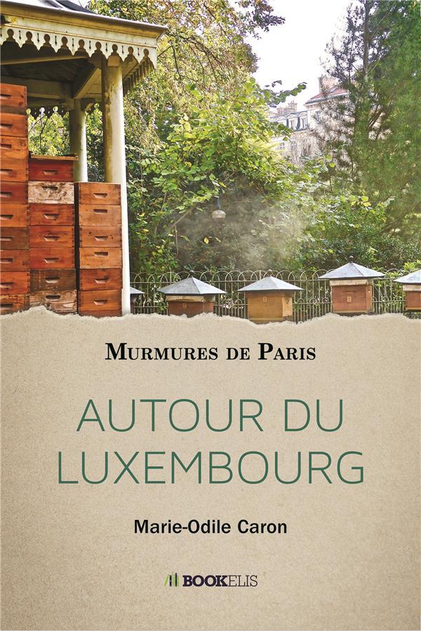 Murmures de Paris ; autour du Luxembourg