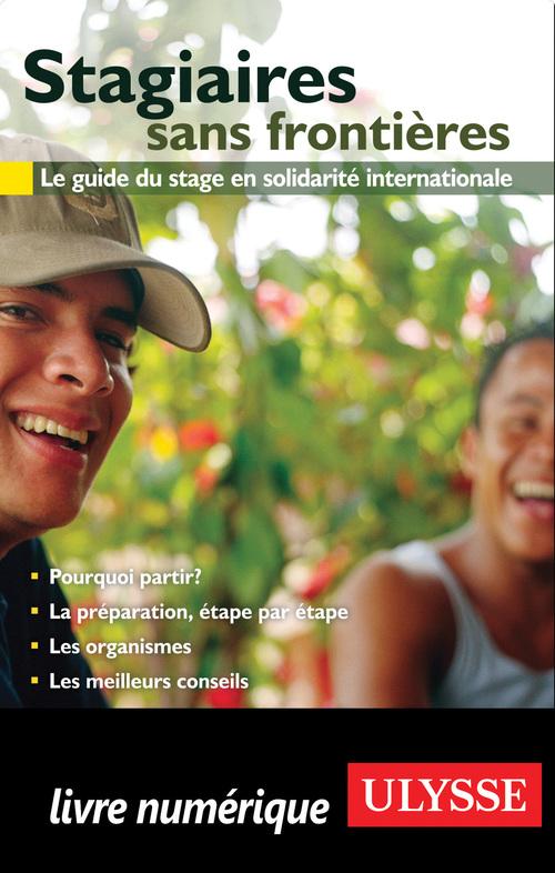Stagiaires sans frontières ; le guide du stage en solidarité internationale (2e édition)