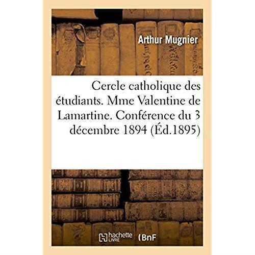 Cercle catholique des etudiants. mme valentine de lamartine, conference faite le 3 decembre 1894