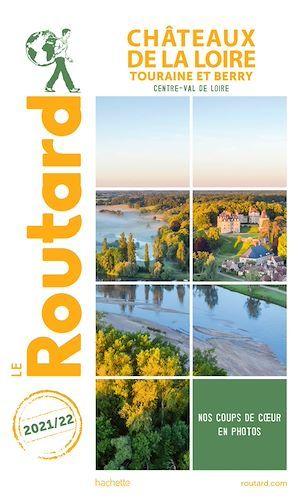 guide du Routard ; Châteaux de la Loire ; Touraine et Berry (Centre-Val de Loire) (édition 2021/2022)