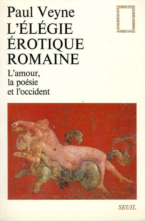 L'Elégie érotique romaine. L'amour, la poésie et l'Occident