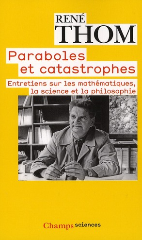 Paraboles et catastrophes ; entretiens sur les mathématiques, la science et la pholosophie