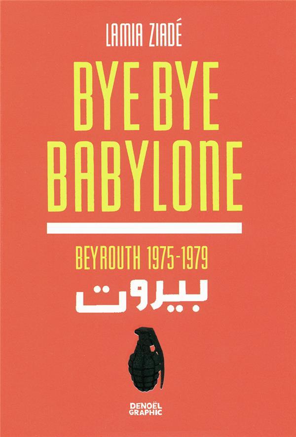 Bye bye Babylone ; Beyrouth 1875-1979