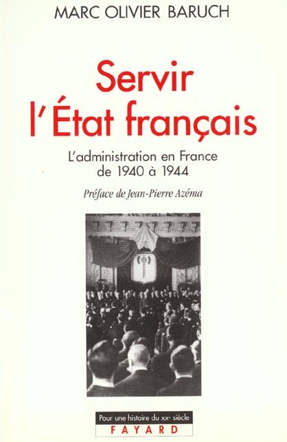 Servir l'état français ; l'administration en France de 1940 à 1944