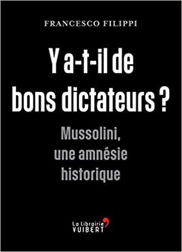 Y'a-t-il de bons dictateurs ? Mussolini, une amnésie historique